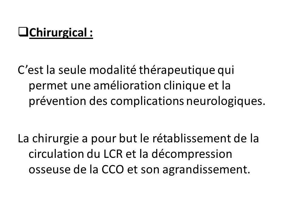  Chirurgical : C'est la seule modalité thérapeutique qui permet une amélioration clinique et la prévention des complications neurologiques. La chirur