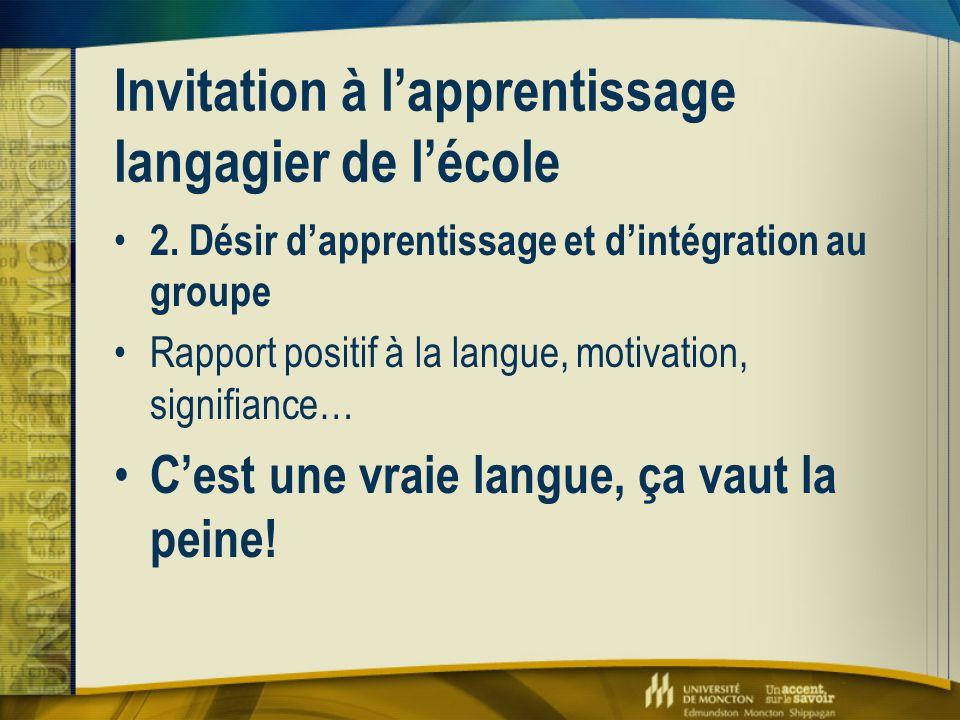 Invitation à l'apprentissage langagier de l'école 2. Désir d'apprentissage et d'intégration au groupe Rapport positif à la langue, motivation, signifi
