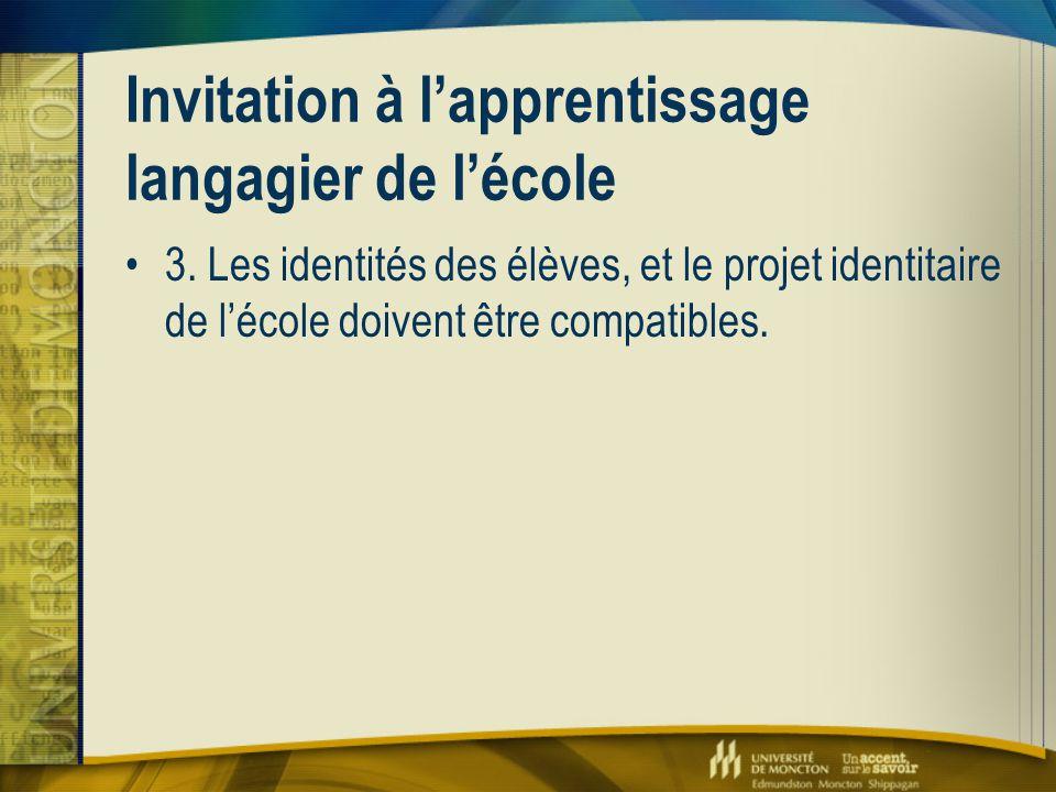 Invitation à l'apprentissage langagier de l'école 3. Les identités des élèves, et le projet identitaire de l'école doivent être compatibles.