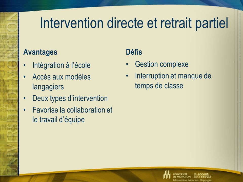 Intervention directe et retrait partiel Avantages Intégration à l'école Accès aux modèles langagiers Deux types d'intervention Favorise la collaborati