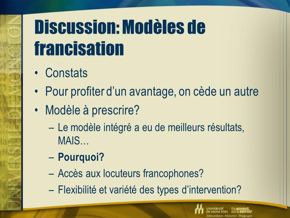 Discussion: Modèles de francisation Constats Pour profiter d'un avantage, on cède un autre Modèle à prescrire? –Le modèle intégré a eu de meilleurs ré