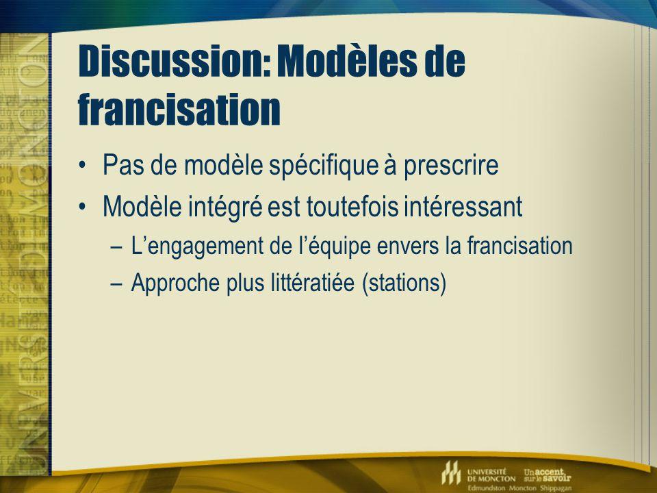 Discussion: Modèles de francisation Pas de modèle spécifique à prescrire Modèle intégré est toutefois intéressant –L'engagement de l'équipe envers la