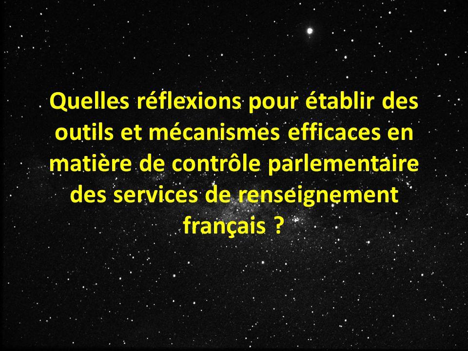 Quelles réflexions pour établir des outils et mécanismes efficaces en matière de contrôle parlementaire des services de renseignement français