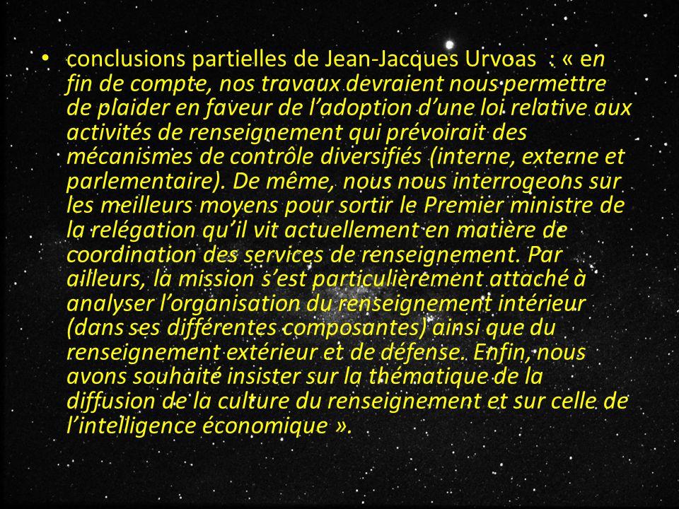 conclusions partielles de Jean-Jacques Urvoas : « en fin de compte, nos travaux devraient nous permettre de plaider en faveur de l'adoption d'une loi relative aux activités de renseignement qui prévoirait des mécanismes de contrôle diversifiés (interne, externe et parlementaire).