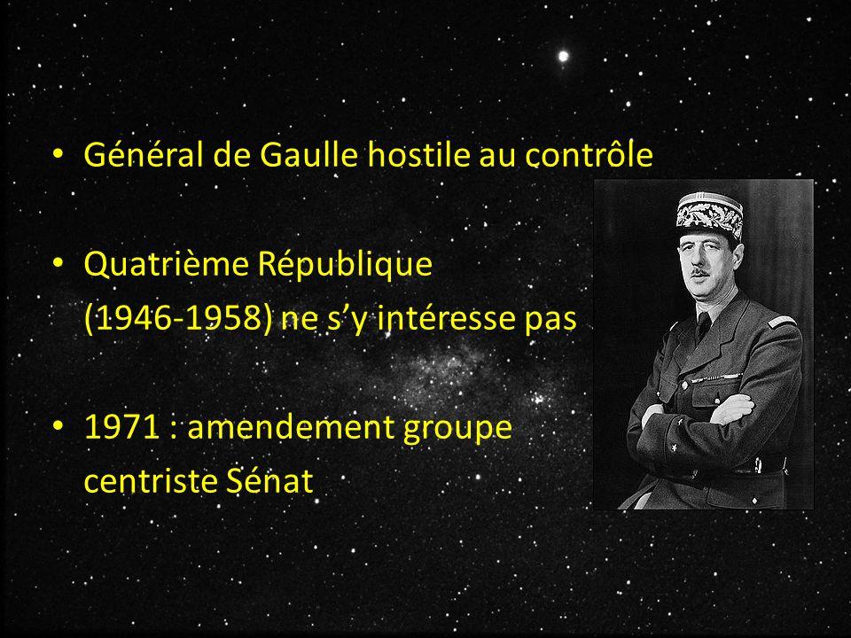 Général de Gaulle hostile au contrôle Quatrième République (1946-1958) ne s'y intéresse pas 1971 : amendement groupe centriste Sénat