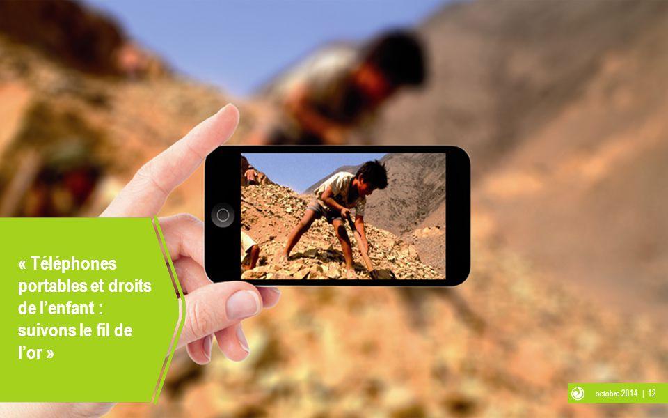 octobre 2014 | 12 « Téléphones portables et droits de l'enfant : suivons le fil de l'or »