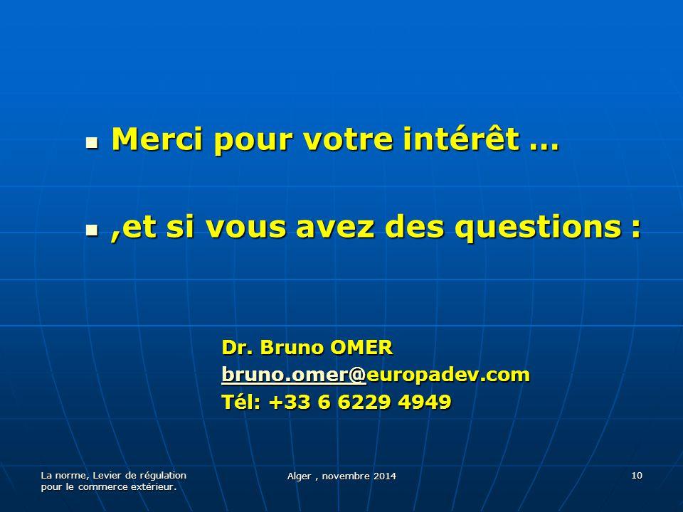 La norme, Levier de régulation pour le commerce extérieur. Alger, novembre 2014 10 Merci pour votre intérêt … Merci pour votre intérêt …,et si vous av