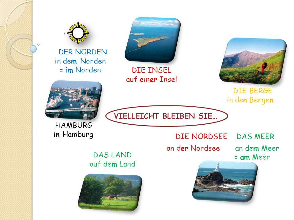 DER NORDEN DIE INSEL DAS LAND DIE BERGE HAMBURG DIE NORDSEE DAS MEER VIELLEICHT BLEIBEN SIE… in dem Norden = im Norden auf einer Insel in den Bergen i
