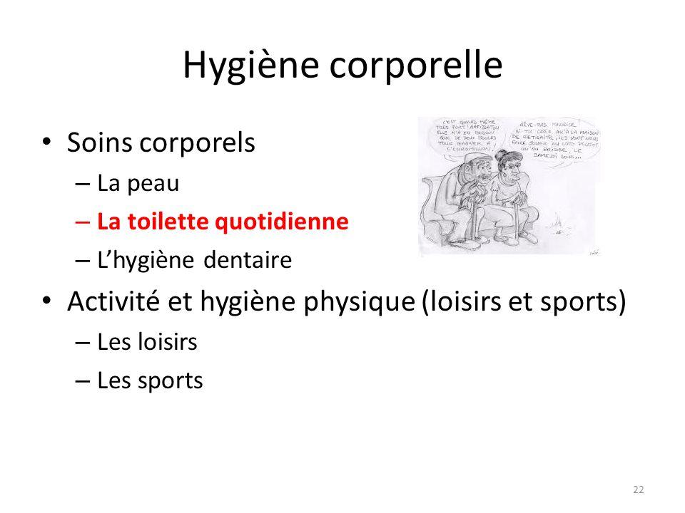 Hygiène corporelle Soins corporels – La peau – La toilette quotidienne – L'hygiène dentaire Activité et hygiène physique (loisirs et sports) – Les loi