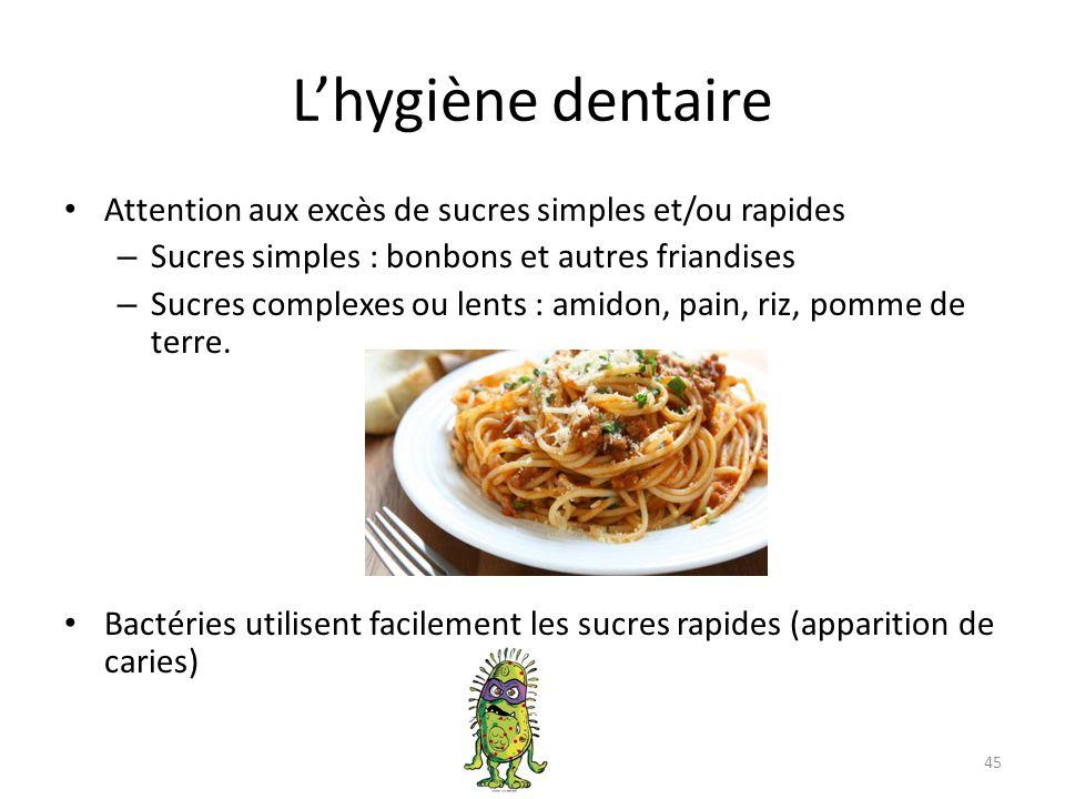 L'hygiène dentaire Attention aux excès de sucres simples et/ou rapides – Sucres simples : bonbons et autres friandises – Sucres complexes ou lents : a