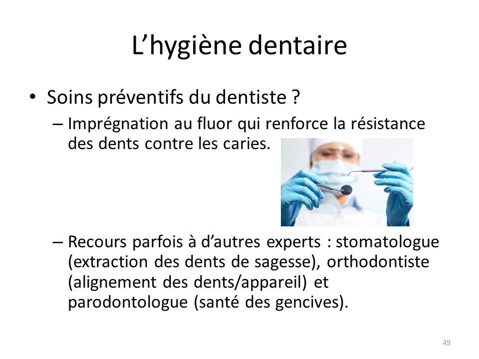 L'hygiène dentaire Soins préventifs du dentiste ? – Imprégnation au fluor qui renforce la résistance des dents contre les caries. – Recours parfois à