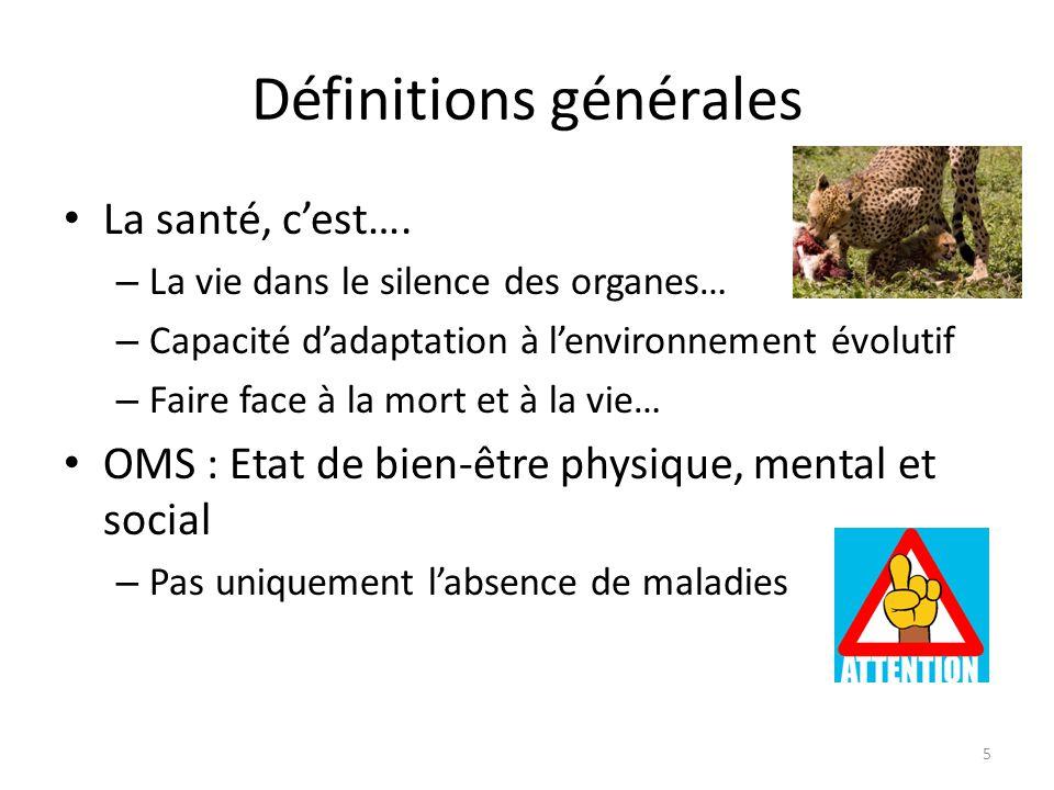 Définitions générales La santé, c'est…. – La vie dans le silence des organes… – Capacité d'adaptation à l'environnement évolutif – Faire face à la mor