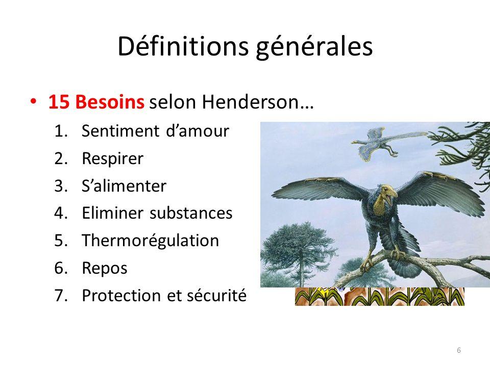 Définitions générales 15 Besoins selon Henderson… 1.Sentiment d'amour 2.Respirer 3.S'alimenter 4.Eliminer substances 5.Thermorégulation 6.Repos 7.Prot