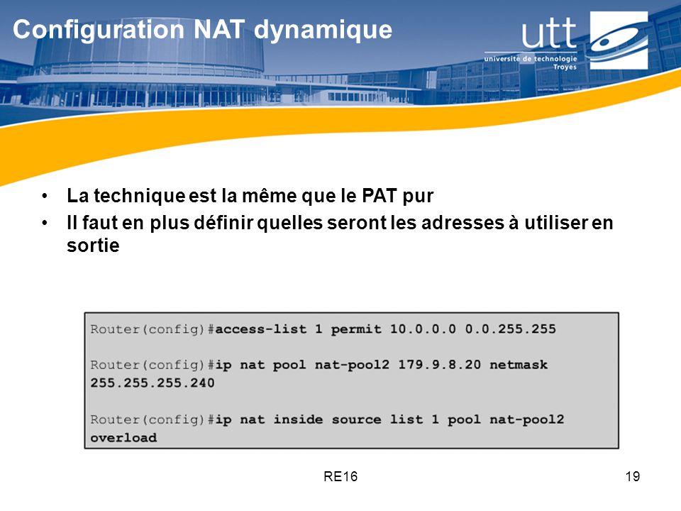 RE1619 Configuration NAT dynamique La technique est la même que le PAT pur Il faut en plus définir quelles seront les adresses à utiliser en sortie