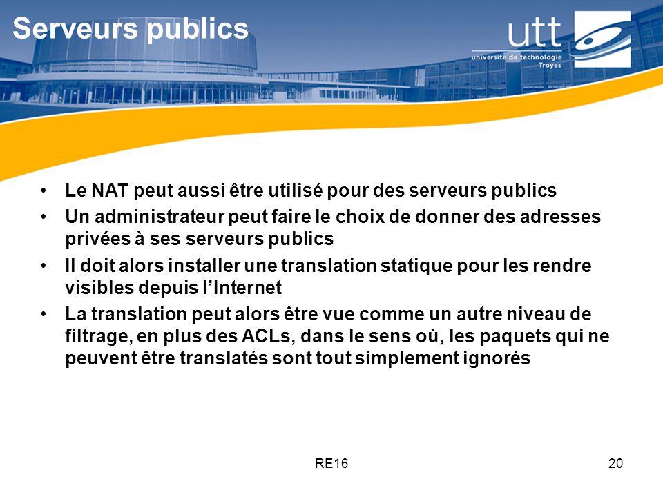 RE1620 Serveurs publics Le NAT peut aussi être utilisé pour des serveurs publics Un administrateur peut faire le choix de donner des adresses privées