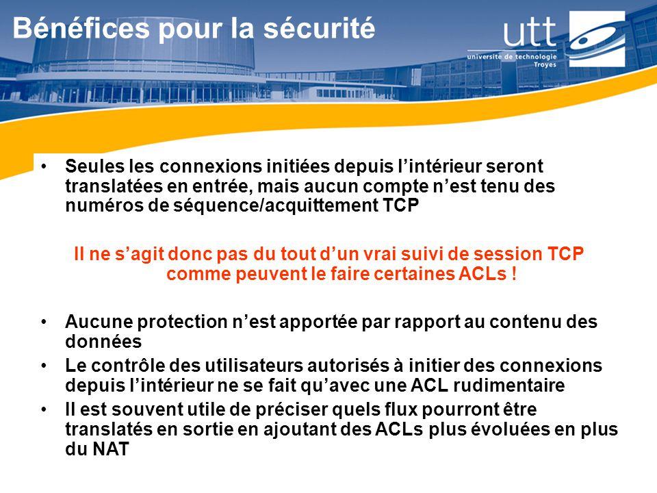 RE1628 Bénéfices pour la sécurité Seules les connexions initiées depuis l'intérieur seront translatées en entrée, mais aucun compte n'est tenu des num