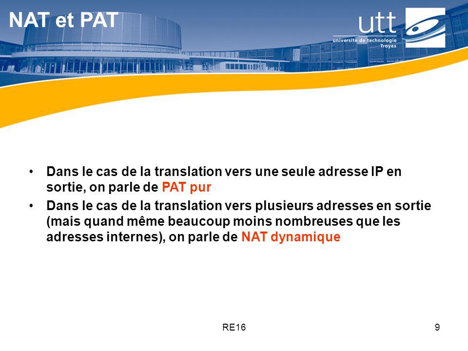 RE169 NAT et PAT Dans le cas de la translation vers une seule adresse IP en sortie, on parle de PAT pur Dans le cas de la translation vers plusieurs a