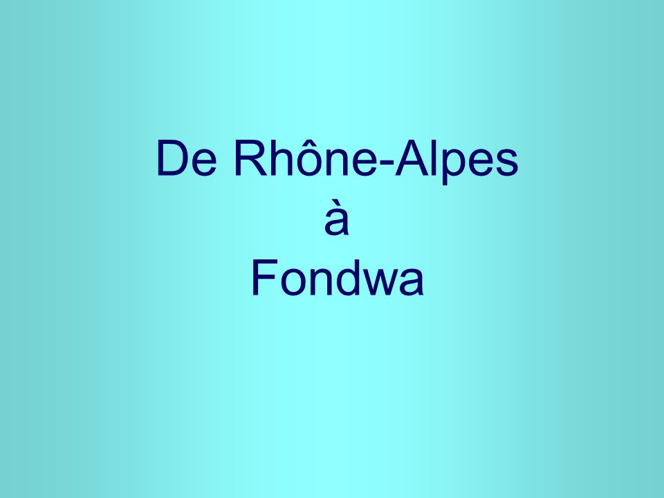De Rhône-Alpes à Fondwa