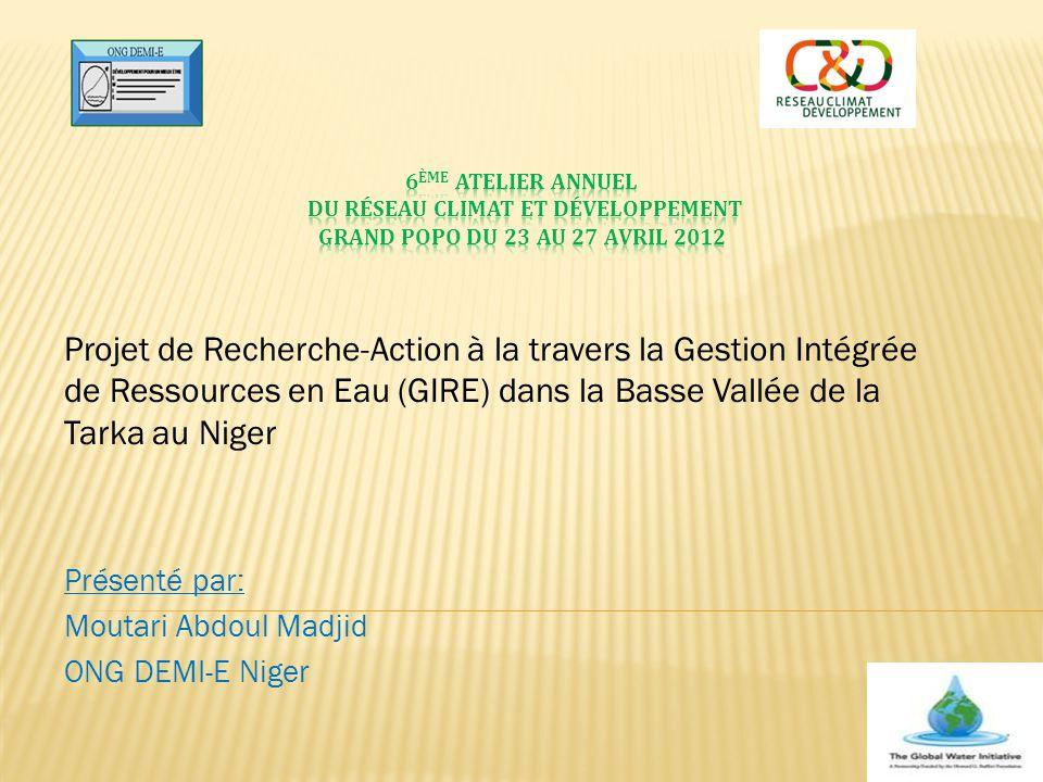 Projet de Recherche-Action à la travers la Gestion Intégrée de Ressources en Eau (GIRE) dans la Basse Vallée de la Tarka au Niger Présenté par: Moutar