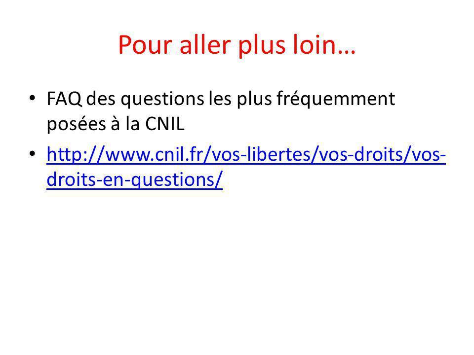 Pour aller plus loin… FAQ des questions les plus fréquemment posées à la CNIL http://www.cnil.fr/vos-libertes/vos-droits/vos- droits-en-questions/ http://www.cnil.fr/vos-libertes/vos-droits/vos- droits-en-questions/