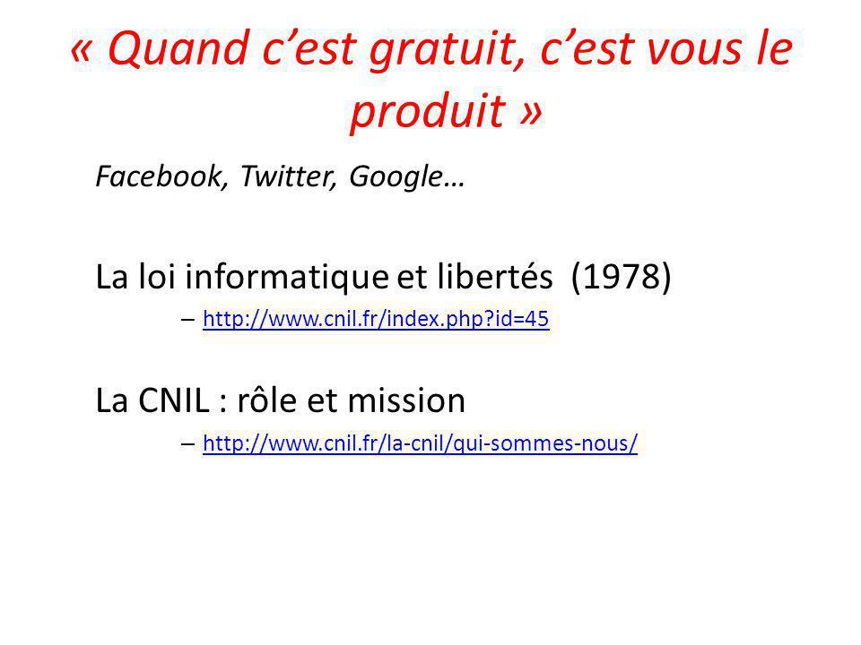 « Quand c'est gratuit, c'est vous le produit » Facebook, Twitter, Google… La loi informatique et libertés (1978) – http://www.cnil.fr/index.php?id=45 http://www.cnil.fr/index.php?id=45 La CNIL : rôle et mission – http://www.cnil.fr/la-cnil/qui-sommes-nous/ http://www.cnil.fr/la-cnil/qui-sommes-nous/
