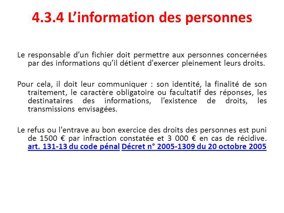 4.3.4 L'information des personnes Le responsable d'un fichier doit permettre aux personnes concernées par des informations qu'il détient d exercer pleinement leurs droits.