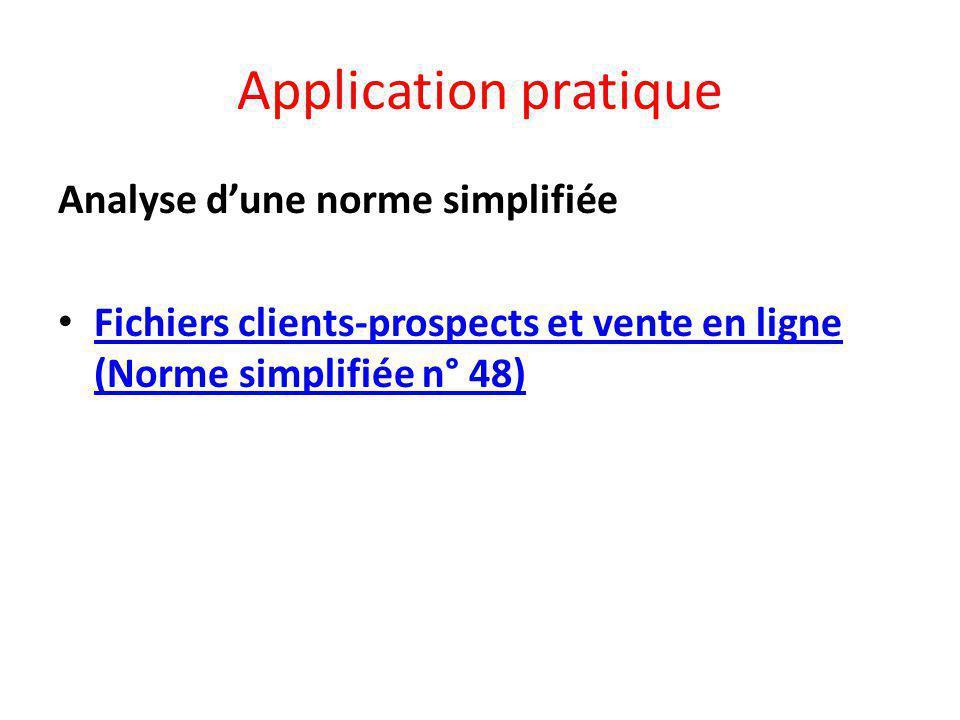 Application pratique Analyse d'une norme simplifiée Fichiers clients-prospects et vente en ligne (Norme simplifiée n° 48) Fichiers clients-prospects et vente en ligne (Norme simplifiée n° 48)