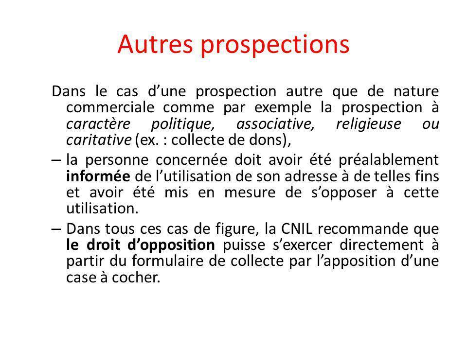 Autres prospections Dans le cas d'une prospection autre que de nature commerciale comme par exemple la prospection à caractère politique, associative, religieuse ou caritative (ex.