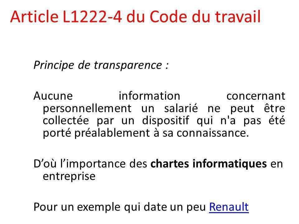 Article L1222-4 du Code du travail Principe de transparence : Aucune information concernant personnellement un salarié ne peut être collectée par un dispositif qui n a pas été porté préalablement à sa connaissance.