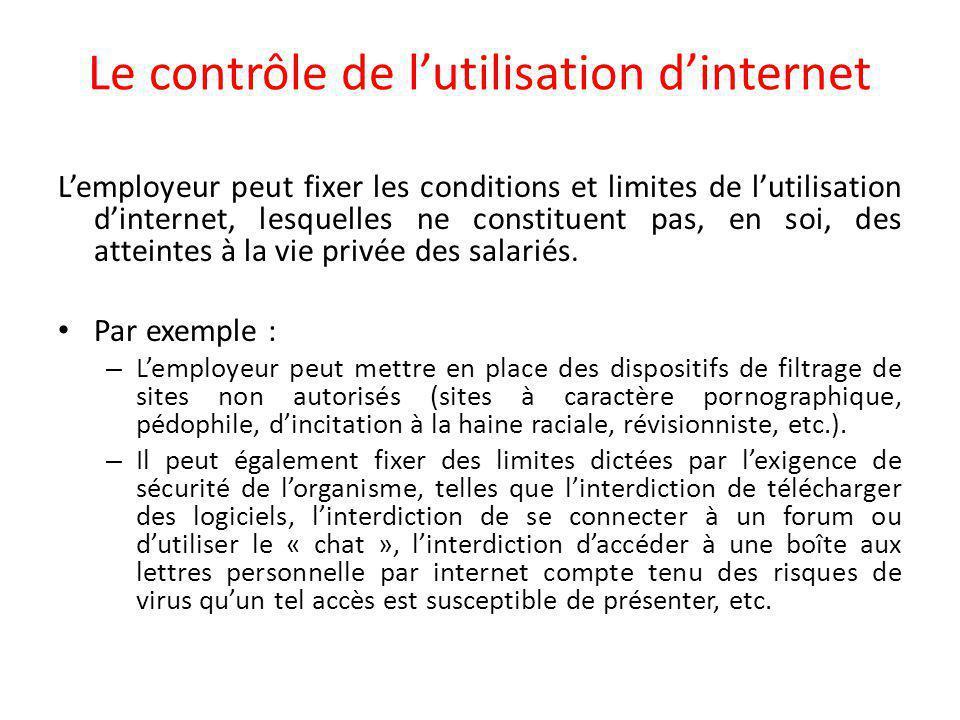 Le contrôle de l'utilisation d'internet L'employeur peut fixer les conditions et limites de l'utilisation d'internet, lesquelles ne constituent pas, en soi, des atteintes à la vie privée des salariés.