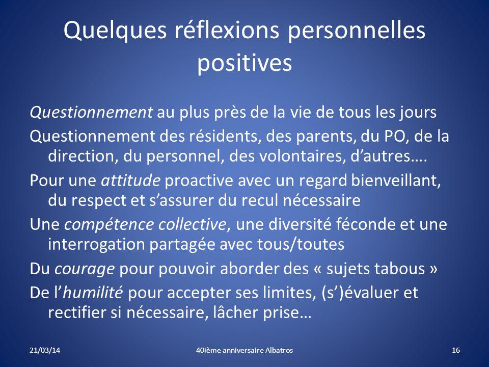 Quelques réflexions personnelles positives Questionnement au plus près de la vie de tous les jours Questionnement des résidents, des parents, du PO, de la direction, du personnel, des volontaires, d'autres….