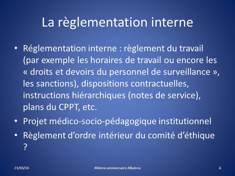 La règlementation interne Réglementation interne : règlement du travail (par exemple les horaires de travail ou encore les « droits et devoirs du personnel de surveillance », les sanctions), dispositions contractuelles, instructions hiérarchiques (notes de service), plans du CPPT, etc.