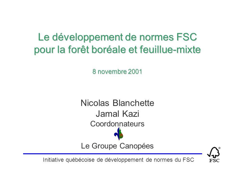 Nicolas Blanchette Jamal Kazi Coordonnateurs Le Groupe Canopées Le développement de normes FSC pour la forêt boréale et feuillue-mixte 8 novembre 2001