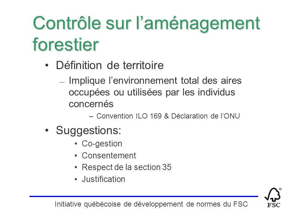 Initiative québécoise de développement de normes du FSC Contrôle sur l'aménagement forestier Définition de territoire — Implique l'environnement total