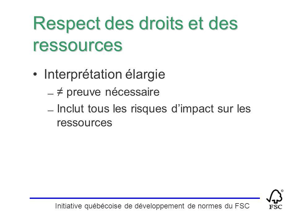 Initiative québécoise de développement de normes du FSC Respect des droits et des ressources Interprétation élargie — ≠ preuve nécessaire — Inclut tou