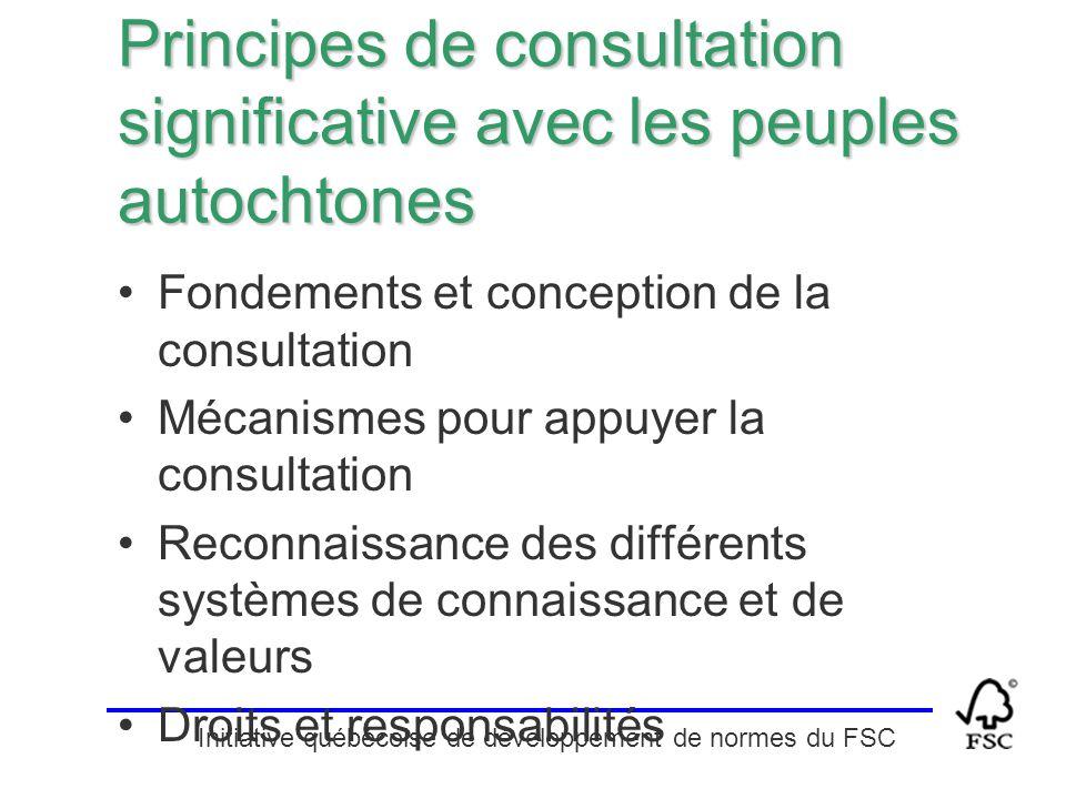 Initiative québécoise de développement de normes du FSC Principes de consultation significative avec les peuples autochtones Fondements et conception