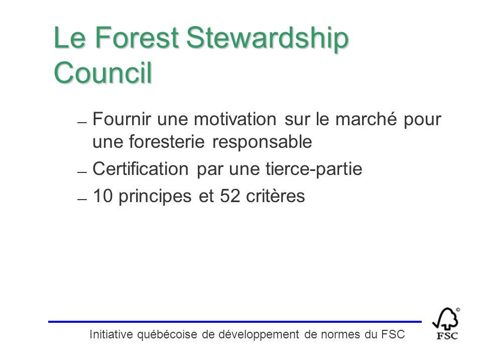 Le Forest Stewardship Council — Fournir une motivation sur le marché pour une foresterie responsable — Certification par une tierce-partie — 10 princi