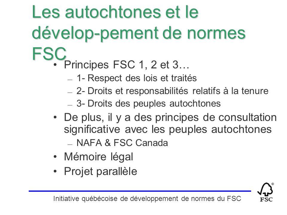 Initiative québécoise de développement de normes du FSC Les autochtones et le dévelop-pement de normes FSC Principes FSC 1, 2 et 3… — 1- Respect des l