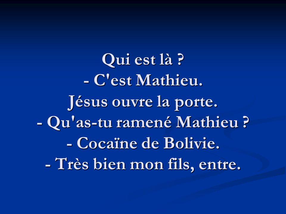 Qui est là . - C est Mathieu. Jésus ouvre la porte.