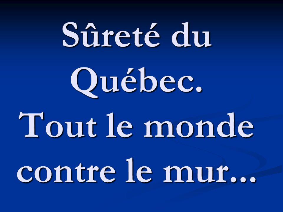 Sûreté du Québec. Tout le monde contre le mur...