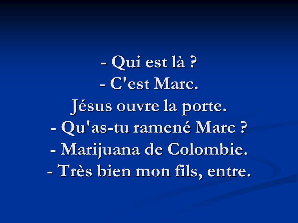 - Qui est là . - C est Marc. Jésus ouvre la porte.