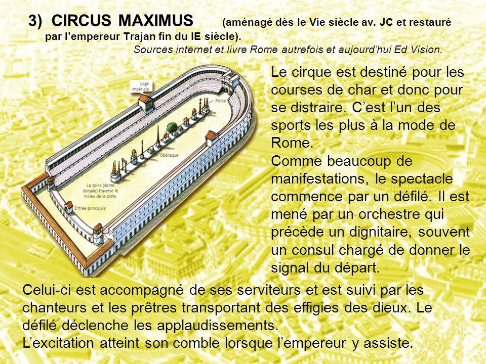 3) CIRCUS MAXIMUS (aménagé dès le Vie siècle av. JC et restauré par l'empereur Trajan fin du IE siècle). Sources internet et livre Rome autrefois et a