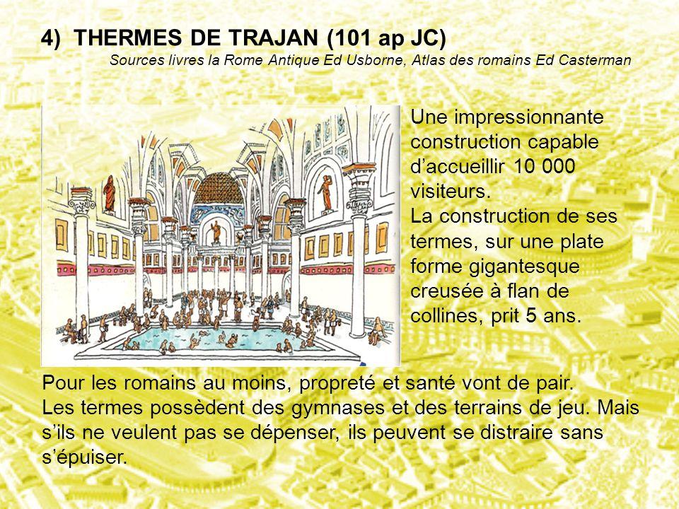 4) THERMES DE TRAJAN (101 ap JC) Sources livres la Rome Antique Ed Usborne, Atlas des romains Ed Casterman Une impressionnante construction capable d'
