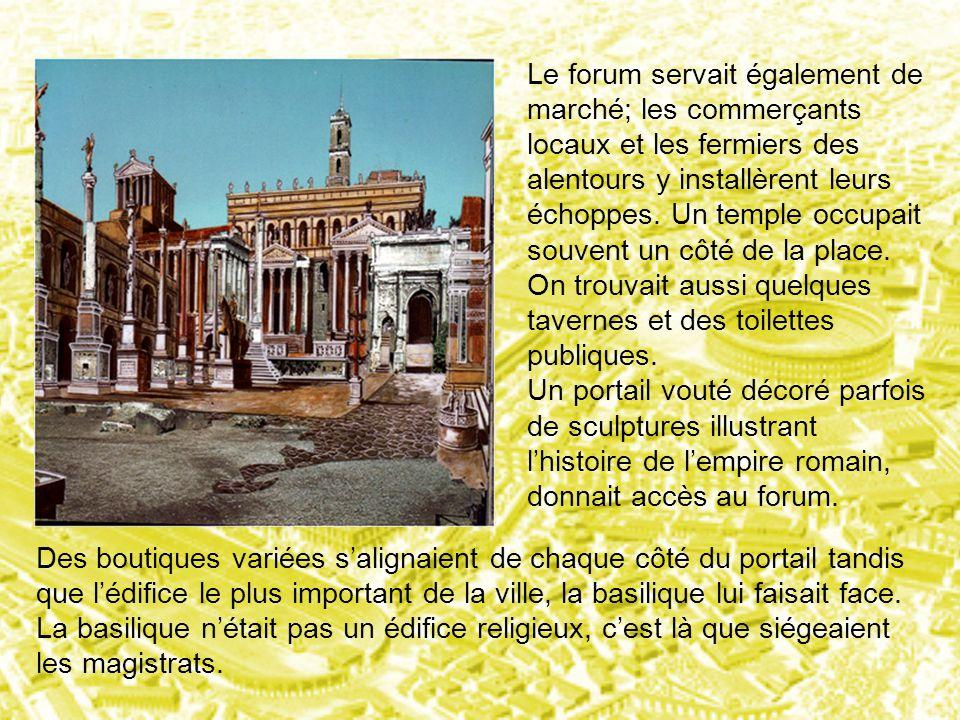 Le forum servait également de marché; les commerçants locaux et les fermiers des alentours y installèrent leurs échoppes. Un temple occupait souvent u