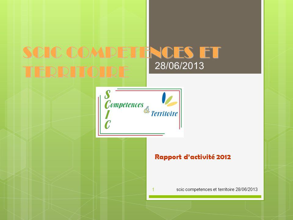 SCIC COMPETENCES ET TERRITOIRE Rapport d'activité 2012 scic competences et territoire 28/06/2013 28/06/2013 1