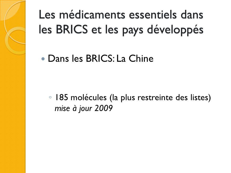 Les médicaments essentiels dans les BRICS et les pays développés Dans les BRICS: le Brésil ◦ 324 molécules, mise à jour 2010 ◦ Commission technique multidisciplinaire d'actualisation de la liste des médicaments essentiels (COMARE):  27 membres, 4 « consultants », 1 bibliothécaire- documentaliste