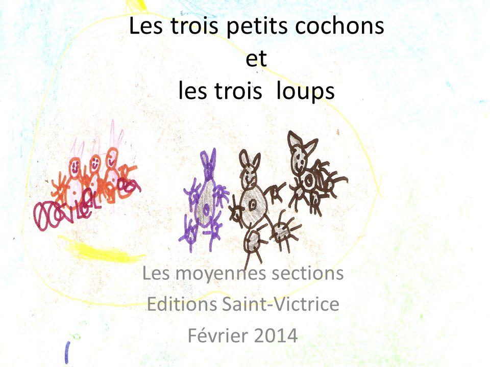 Les trois petits cochons et les trois loups Les moyennes sections Editions Saint-Victrice Février 2014