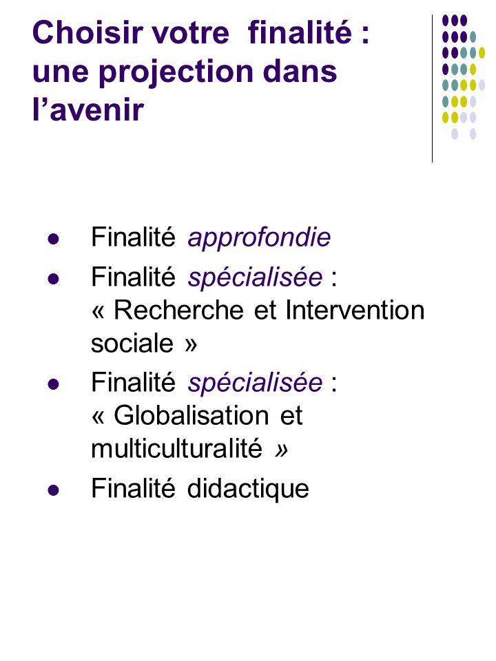 Choisir votre finalité : une projection dans l'avenir Finalité approfondie Finalité spécialisée : « Recherche et Intervention sociale » Finalité spéci