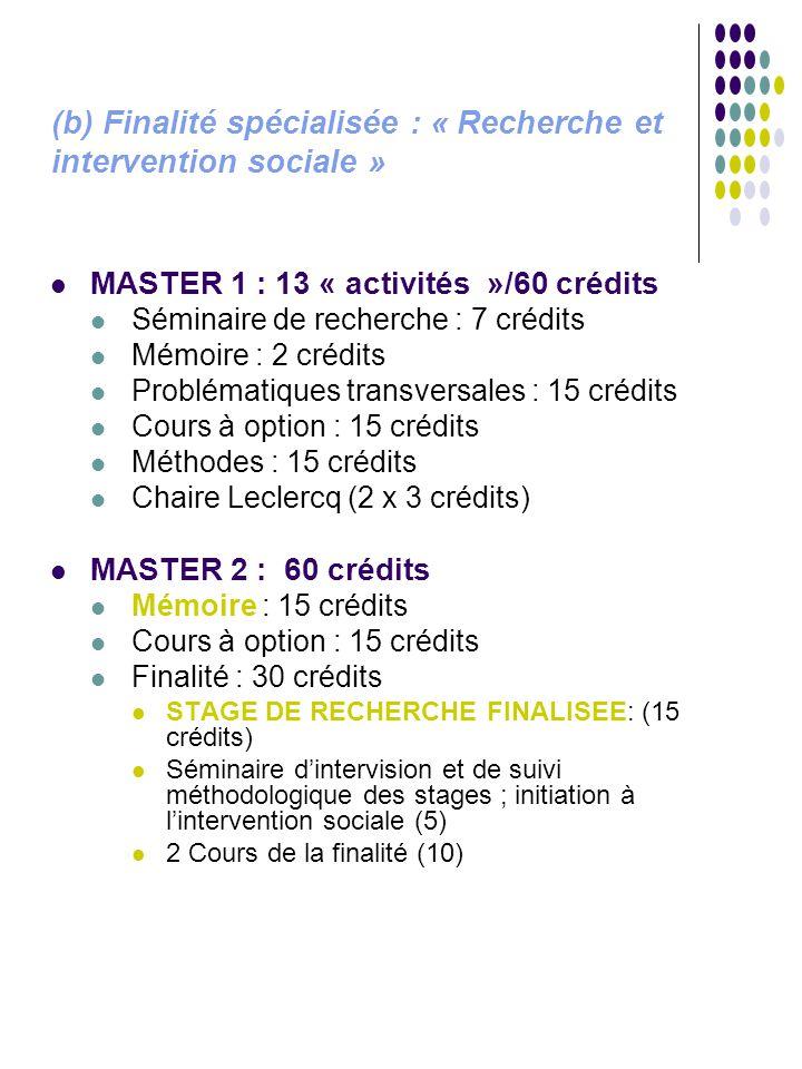 (b) Finalité spécialisée : « Recherche et intervention sociale » MASTER 1 : 13 « activités »/60 crédits Séminaire de recherche : 7 crédits Mémoire : 2