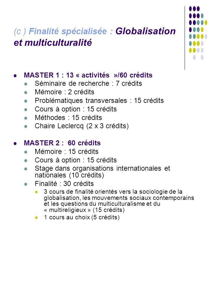 (c ) Finalité spécialisée : Globalisation et multiculturalité MASTER 1 : 13 « activités »/60 crédits Séminaire de recherche : 7 crédits Mémoire : 2 cr